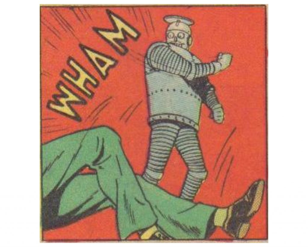 Bozo, a robot. He's laying some dude out with a mighty WHAM. He looks extraordinarily pleased with himself which is amazing when you consider he's really quite poorly drawn.