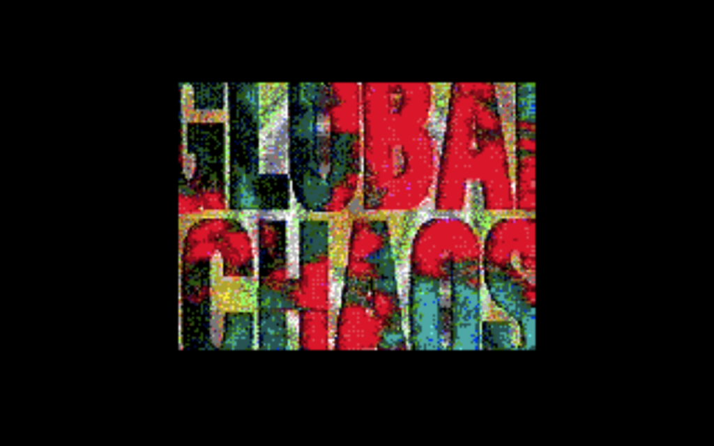 GLOBAL CHAOS (in a very nineties, grainy, style)